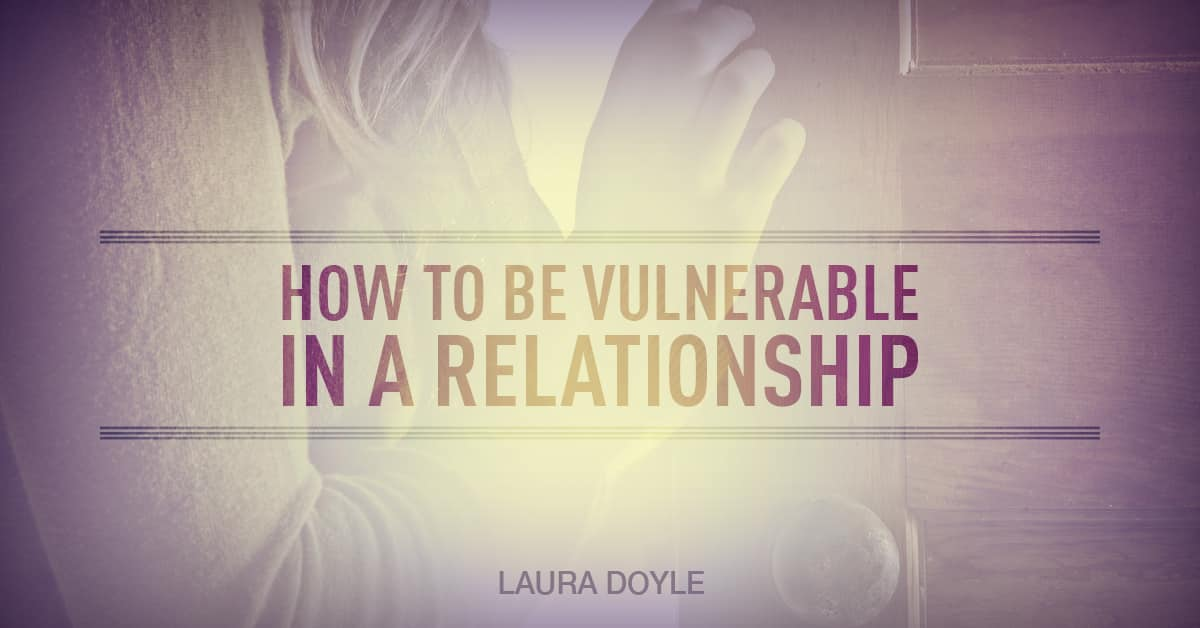 How To Be Vulnerable In A Relationship