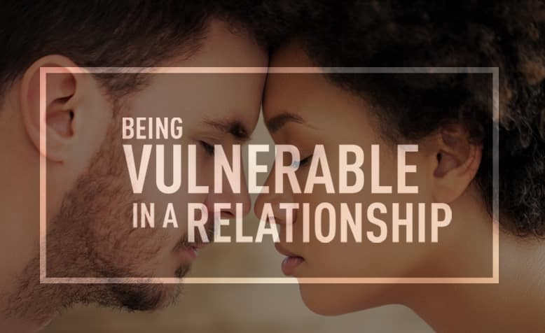 Being Vulnerable In A Relationship