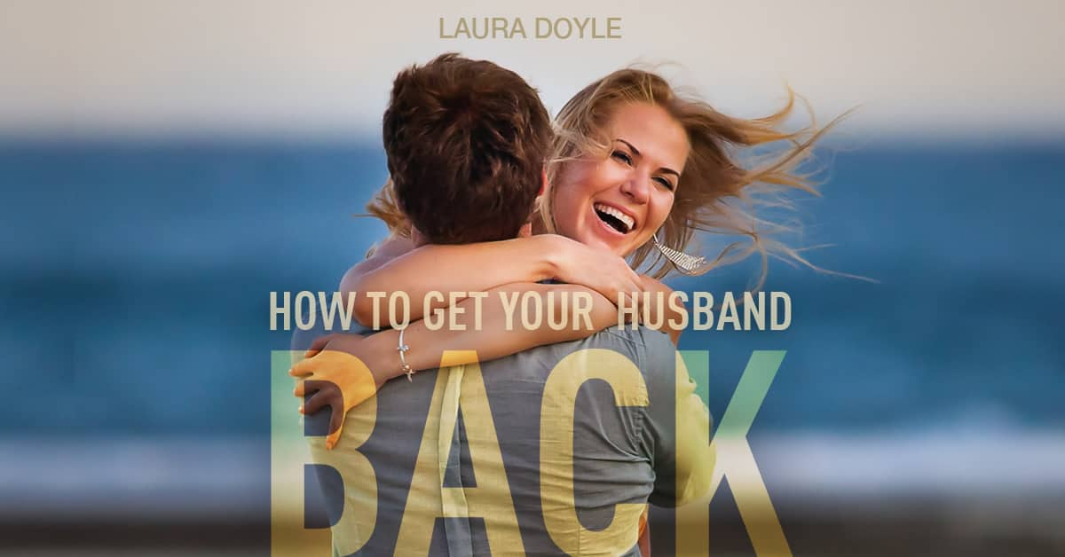 how to get your husband back after he leaves you