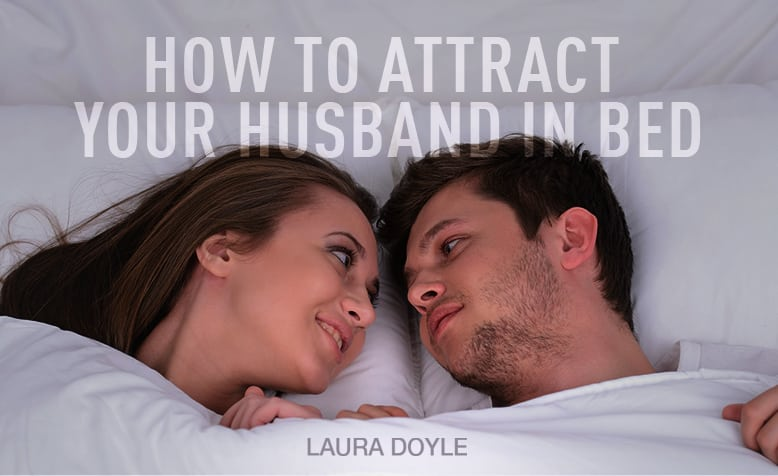 How to Attract Your Husband in Bed