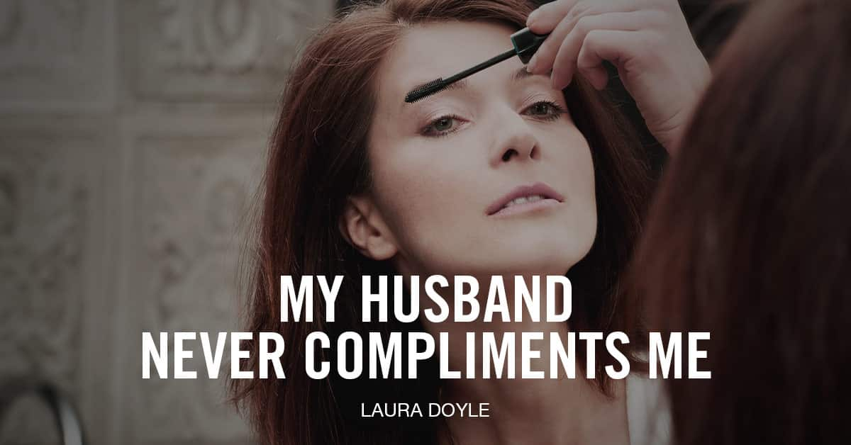 My Husband Never Compliments Me Here S Why