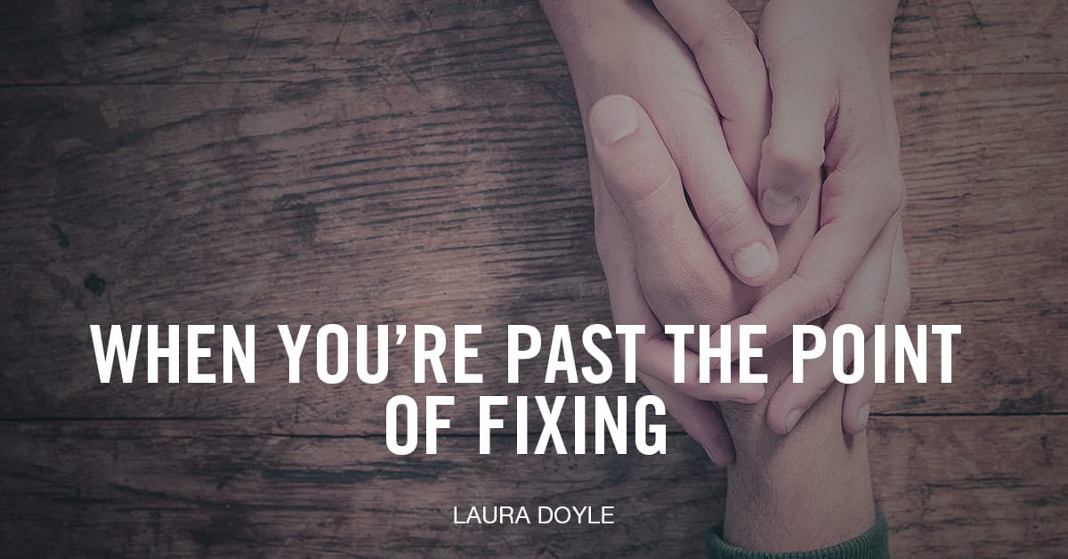 Past The Point of Fixing