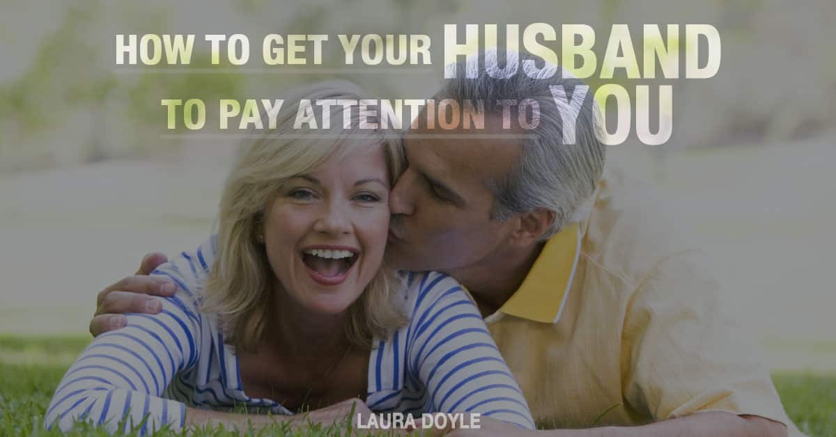 How to Get Your Husband to Pay Attention to You