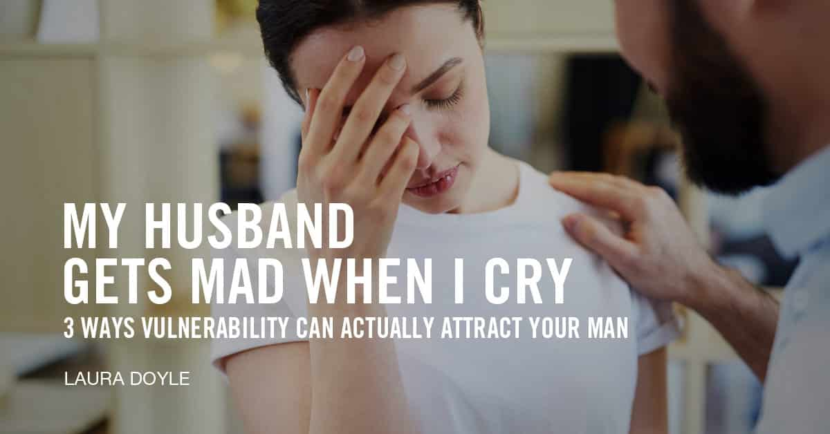 My Husband Gets Mad When I Cry
