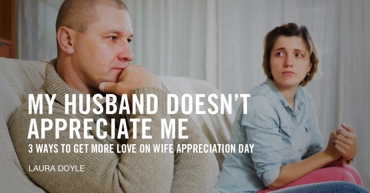 My Husband Doesn't Appreciate Me
