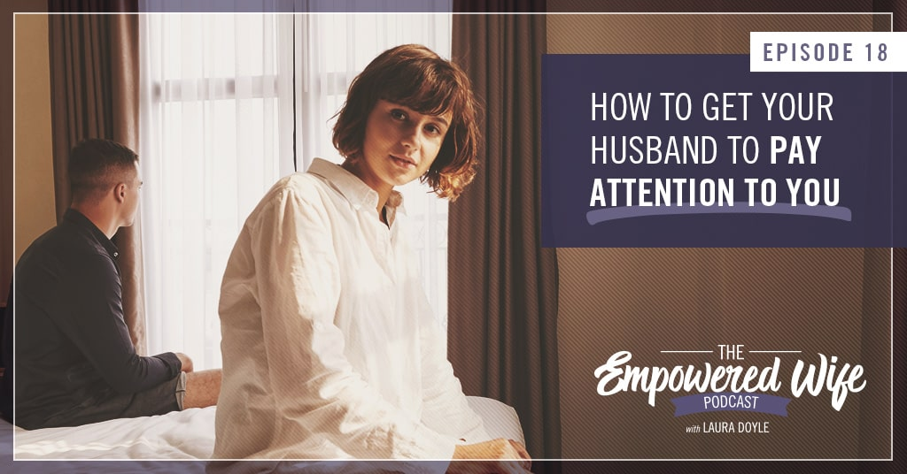 What to do when my husband doesn't pay attention to me