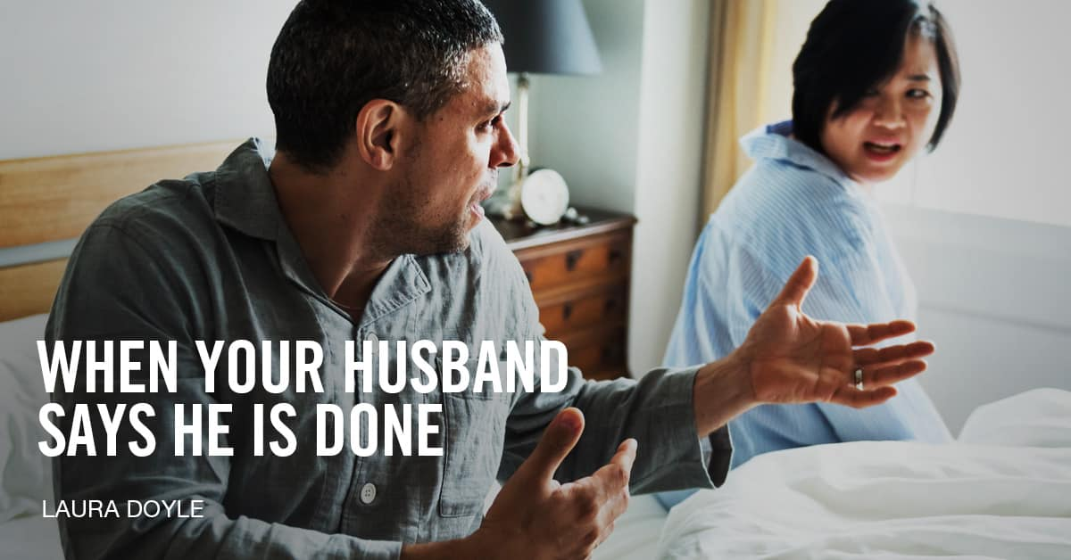 When Your Husband Says He is Done