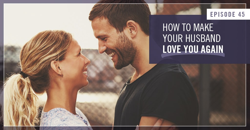 What can I do so my husband loves me?